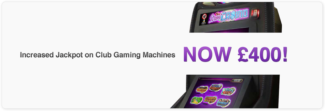 Increased Jackpot On Club Gaming Machines - Now £400